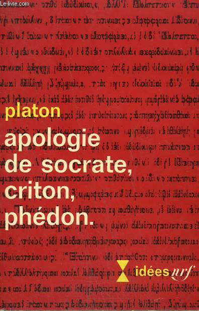 APOLOGIE DE SOCRATE, CRITON, PHEDON. COLLECTION : IDEES N° 150
