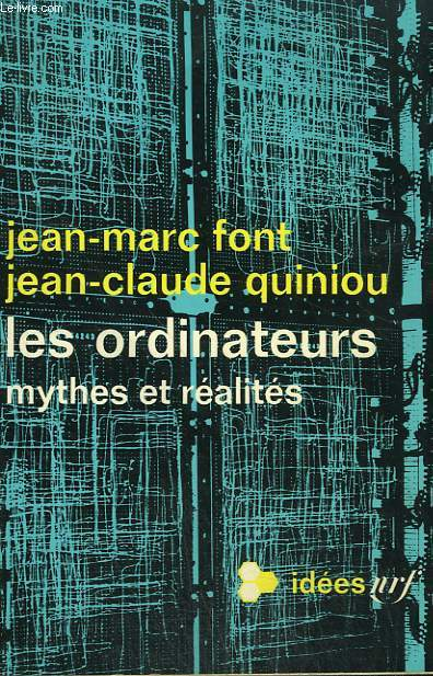 LES ORDINATEURS. MYTHES ET REALITES. COLLECTION : IDEES N° 170