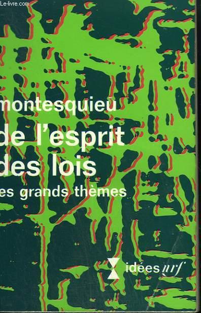 DE L'ESPRIT DES LOIS. LES GRANDS THEMES. COLLECTION : IDEES N° 211