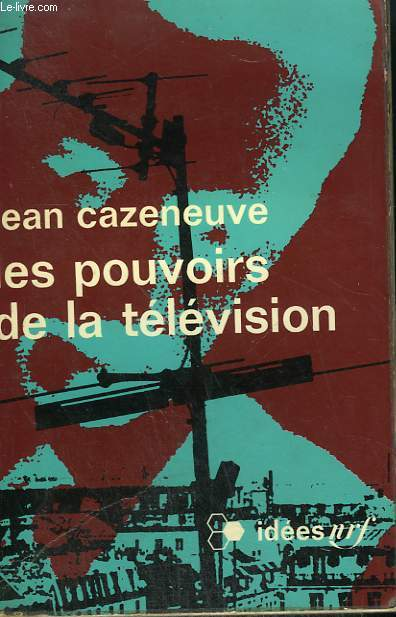 LES POUVOIRS DE LA TELEVISION. COLLECTION : IDEES N° 214
