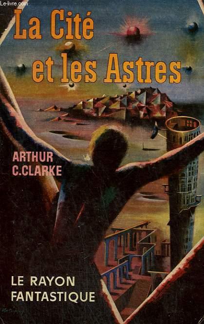 LA CITE ET LES ASTRES. COLLECTION : LE RAYON FANTASTIQUE N° 95-96 .