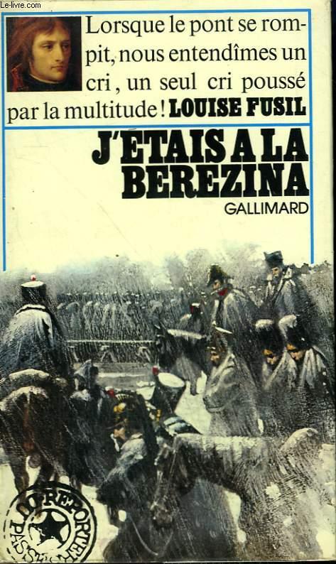 J'ETAIS A LA BEREZINA. COLLECTION : REPORTERS DU PASSE.