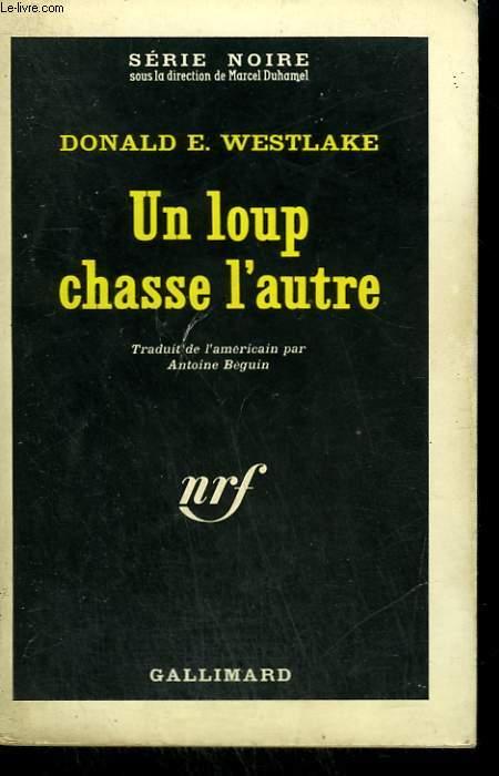 UN LOUP CHASSE L'AUTRE. COLLECTION : SERIE NOIRE N° 838