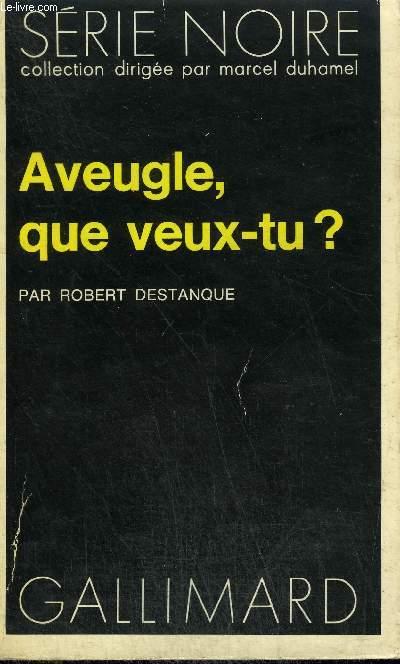 COLLECTION : SERIE NOIRE N° 1712 AVEUGLE, QUE VEUX-TU ?