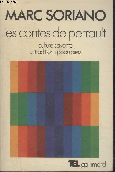 COLLECTION TEL N° 22. LES CONTES DE PERRAULT. CULTURE SAVANTE ET TRADITIONS POPULAIRES.