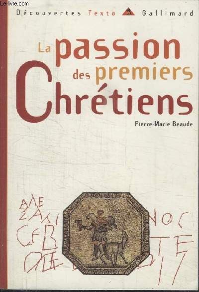 COLLECTION DECOUVERTES GALLIMARD N° 6. LA PASSION DES PREMIERS CHRETIENS.