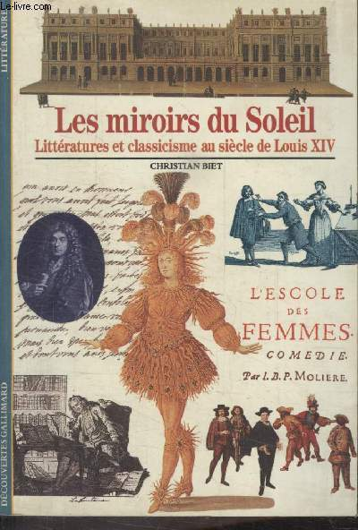 COLLECTION DECOUVERTES GALLIMARD N° 58. LES MIROIRS DU SOLEIL. LITTERATURES ET CLASSICISME AU SIECLE DE LOUIS XIV.