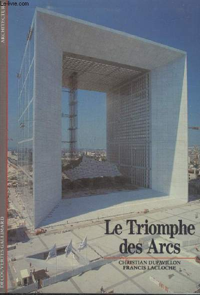 COLLECTION DECOUVERTES GALLIMARD N° 59. LE TRIOMPHE DES ARCS.