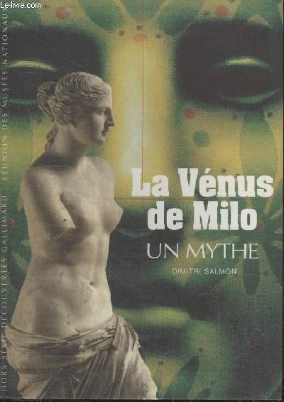 COLLECTION DECOUVERTES GALLIMARD. LA VENUS DE MILO. UN MYTHE.