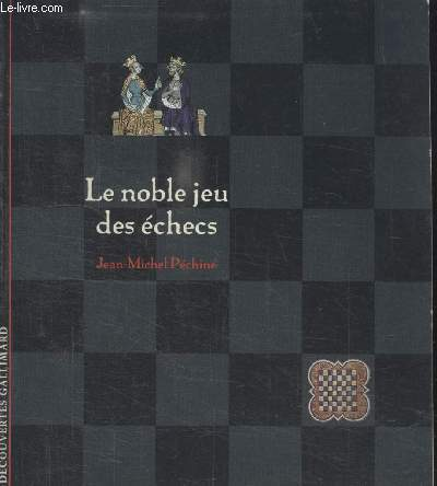 COLLECTION DECOUVERTES GALLIMARD. LE NOBLE JEU DES ECHECS.