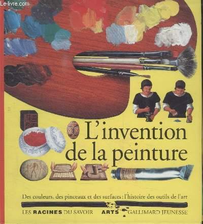 COLLECTION LES RACINES DU SAVOIR. LINVENTION DE LA PEINTURE.
