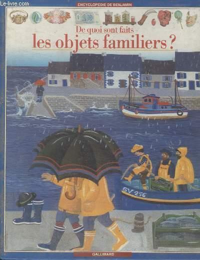 COLLECTION ENCYCLOPEDIE DE BENJAMIN. DE QUOI SONT FAITS LES OBJETS FAMILIERS ?