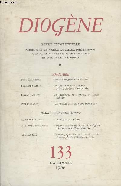 DIOGENE N° 133. CRISE ET FULGURATIONS DE LART DE JAN BIALOSTOCKI/ DE LAGE DOR A LELDORADO METAMORPHOSE DUN MYTHE DE FERNANDO AINSA/ LA MUSIQUE LE ERVEAU ET LORDINATEUR DE LELIO CAMILLERI/ LE PRESENT SEUL ES NOTRE BONHEUR DE PIERRE HADOT.