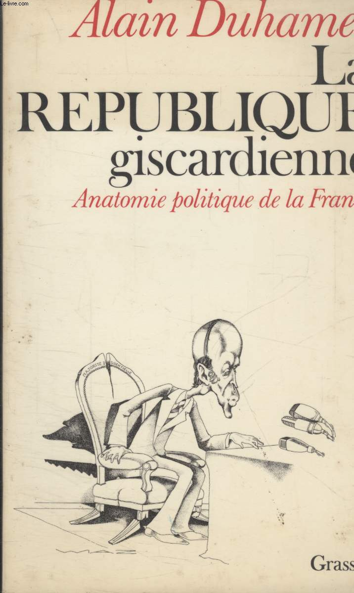 LA REPUBLIQUE GISCARDIENNE.ANATOMIE POLITIQUE DE LA FRANCE.