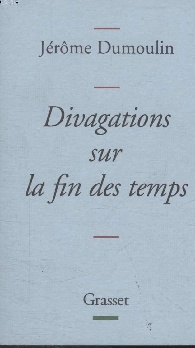 DIVAGATIONS SUR LA FIN DES TEMPS.