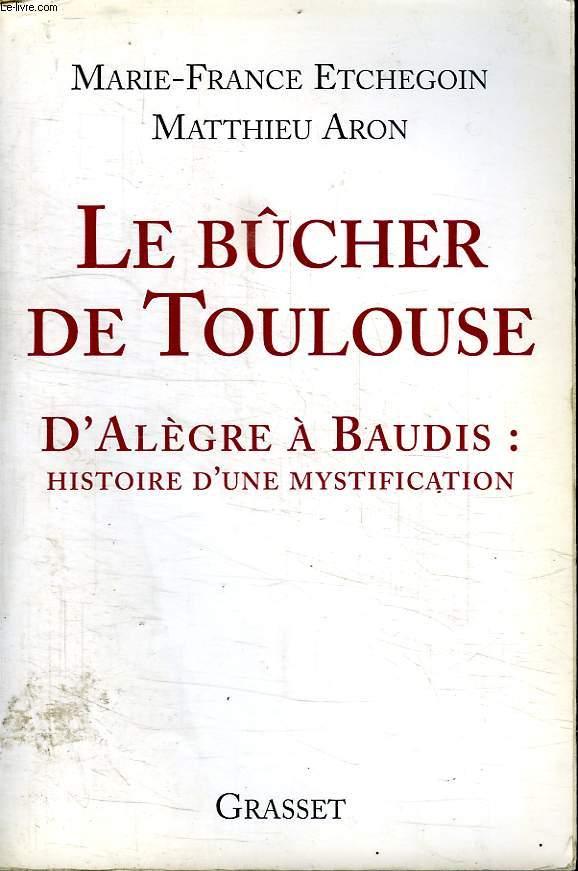 LE BUCHER DE TOULOUSE.D ALGEBRE A MAUDIT :HISTOIRE D UNE MYSTIFICATION.