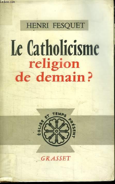 LE CATHOLICISME RELIGION DE DEMAIN.