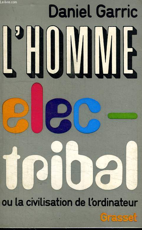 L HOMME ELEC-TRIBAL OU LA CIVILISATION DE L ORDINATEUR.