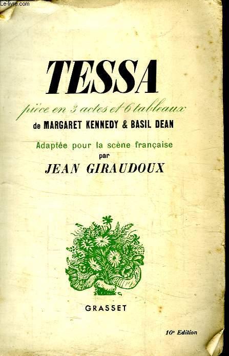 TESSA.PIECE EN TROIS ACTES ET SIX TABLEAUX DE MARGARET KENNEDY ET BASIL DEAN,ADAPTEE POUR LA SCENE FRANCAISE PAR JEAN GIRAUDOUX.