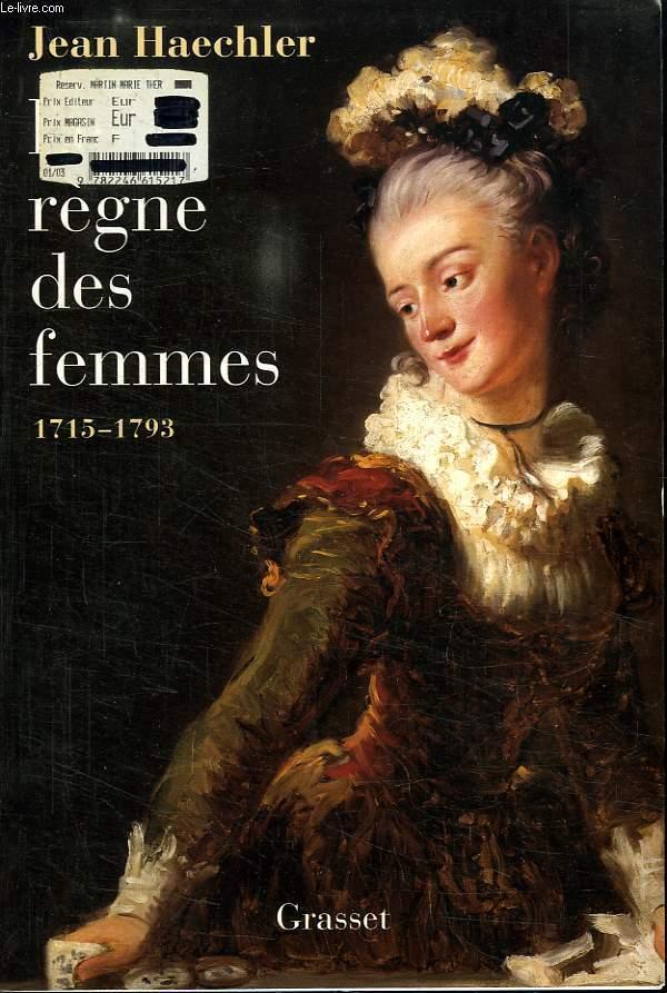 LE REGNE DES FEMMES 1715-1793.