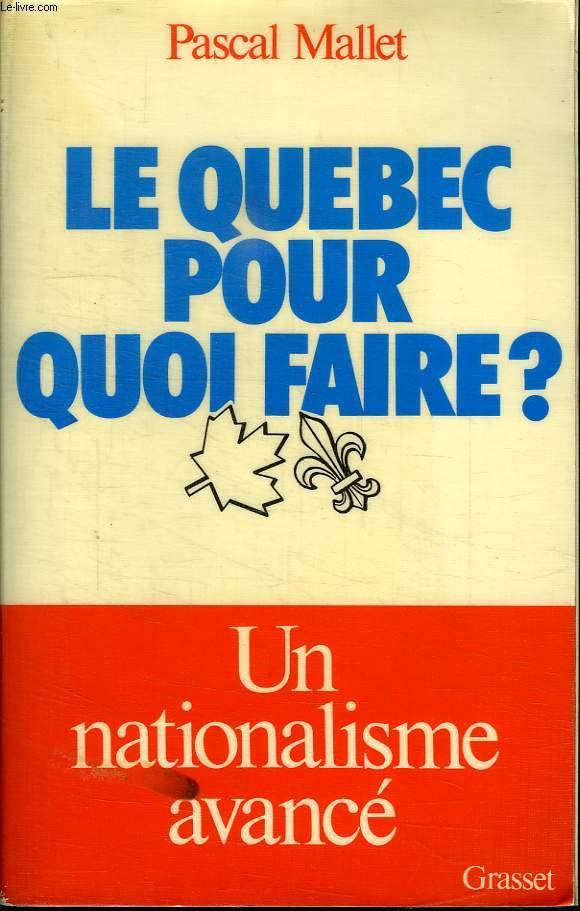 LE QUEBEC POUR QUOI FAIRE? UN NATIONALISME AVANCE.