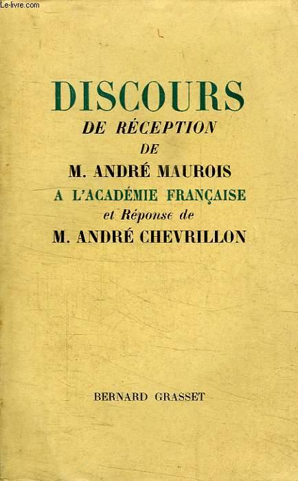 DISCOURS DE RECEPTION DE M.ANDRE MAUROIS A L'ACADEMIE FRANCAISE ET REPOSE DE M. ANDRE CHEVRILLON.