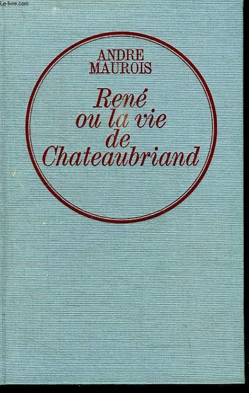 RENE OU LA VIE DE CHATEAUBRIAND.