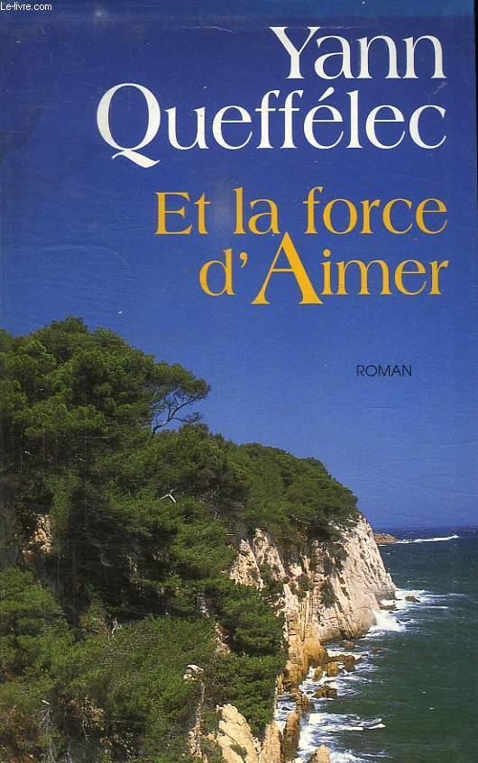 ET LA FORCE D AIMER.
