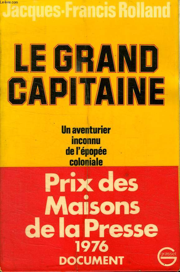 LE GRAND CAPITAINE. UN AVENTURIER INCONNU DE L EPOPEE COLONIALE.