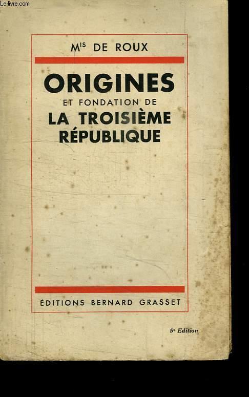ORIGINES ET FONDATION DE LA TROISIEME REPUBLIQUE.