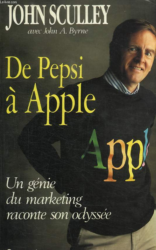 DE PEPSI A APPLE. UN GENIE DU MARKETING RACONTE SON ODYSSEE.