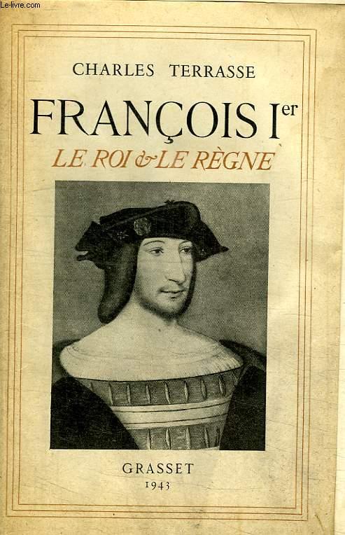 FRANCOIS PREMIER. LE ROI ET LE REGNE.