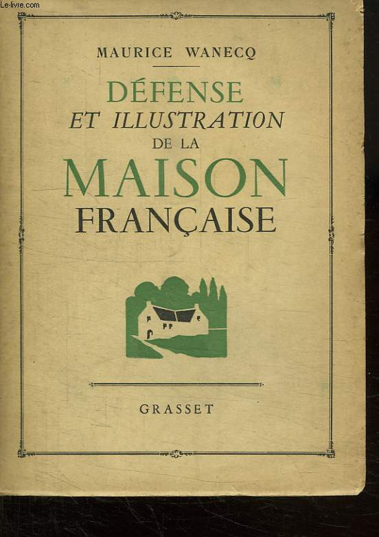DEFENSE ET ILLUSTRATION DE LA MAISON FRANCAISE.