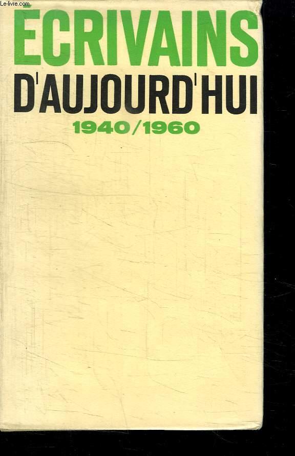 ECRIVAINS D AUJOURD HUI. 1940-1960. DICTIONNAIRE ANTHOLOGIQUE ET CRITIQUE, ETABLIE SOUS LA DIRECTION DE BERNARD PINGAUD.