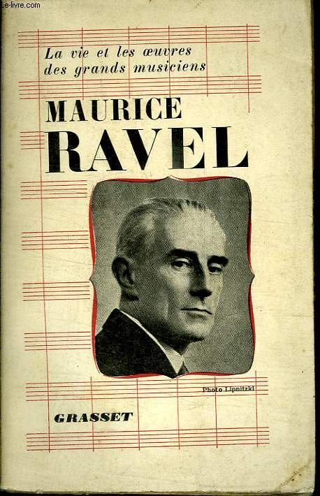 MAURICE RAVEL. SA VIE- SON OEUVRE.