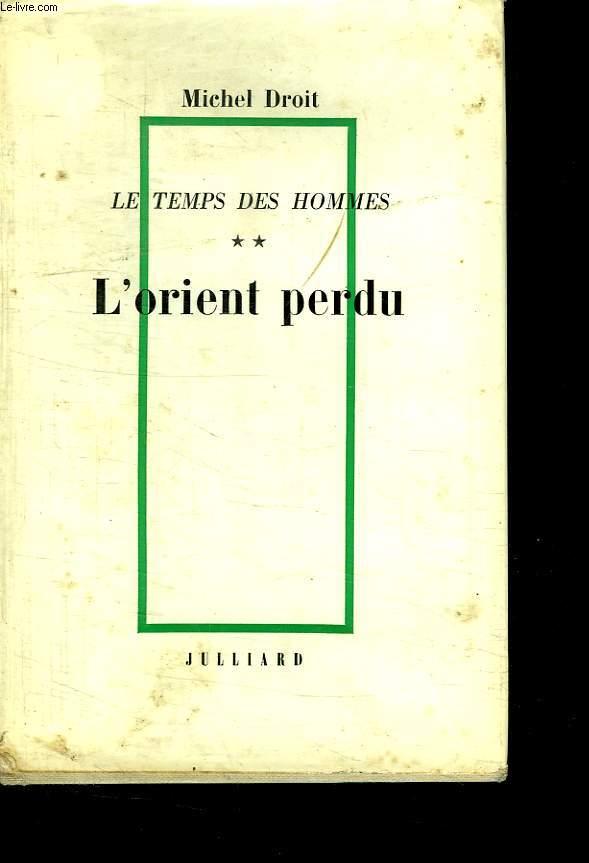 LE TEMPS DES HOMMES. TOME 2. L ORIENT PERDU.