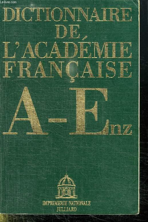 DICTIONNAIRE DE L ACADEMIE FRANCAISE. A - ENZ.