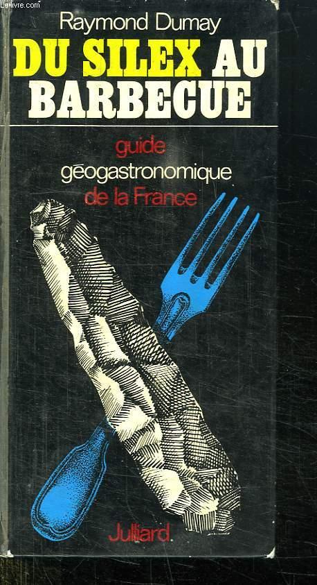 DU SILEX AU BARBECUE. GUIDE GEOGASTRONOMIQUE DE LA FRANCE.