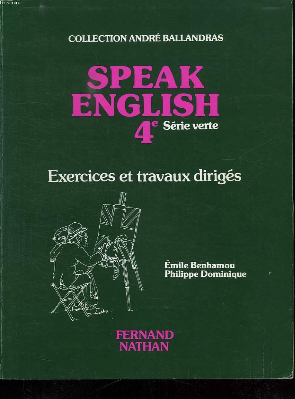 SPEAK ENGLISH 4 e SERIE VERTE. EXERCICES ET TRAVAUX DIRIGES.
