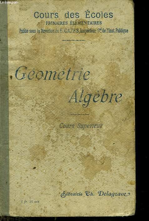 COURS DES ECOLES. GEOMETRIE ALGEBRE. COURS SUPERIEURS. 463 PROBLEMES.
