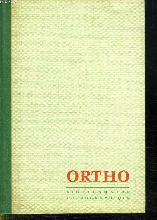 ORTHO. DICTIONNAIRE ORTHOGRAPHIQUE ET GRAMMATICAL.