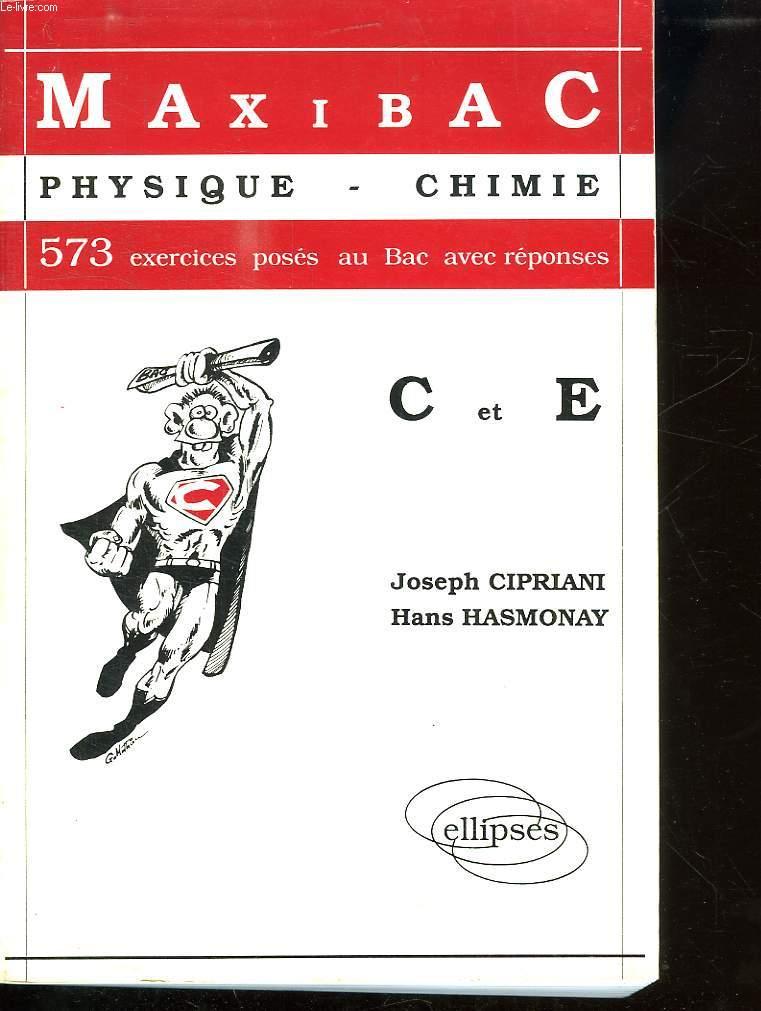 MAXIBAC PHYSIQUE CHIMIE C ET E. 573 EXERCICES POSES AU BAC AVEC REPONSES.