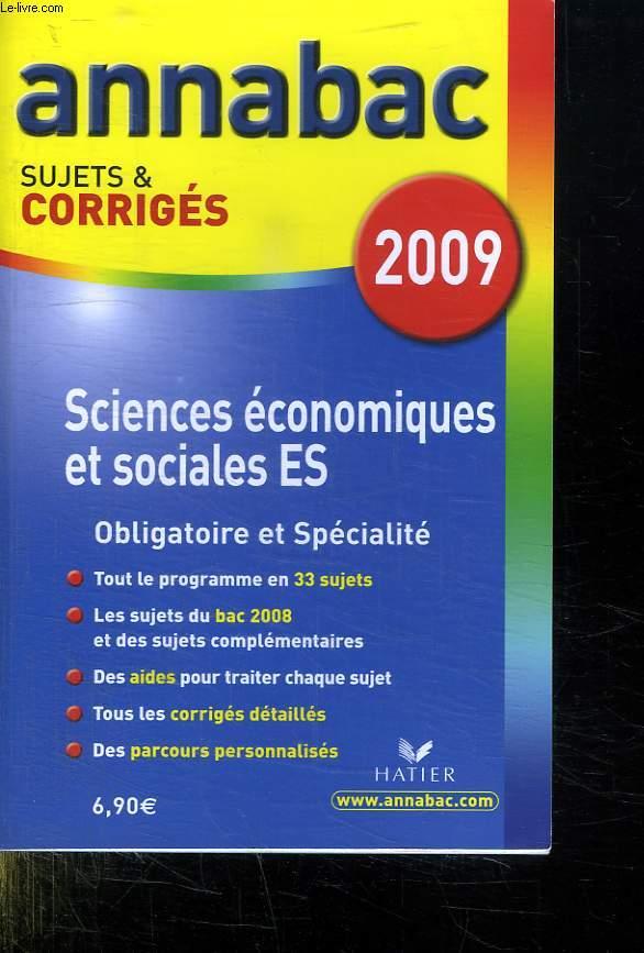 ANNABAC SUJET ET CORRIGES 2009. SCIENCES ECONOMIQUES ET SOCIALES ES.