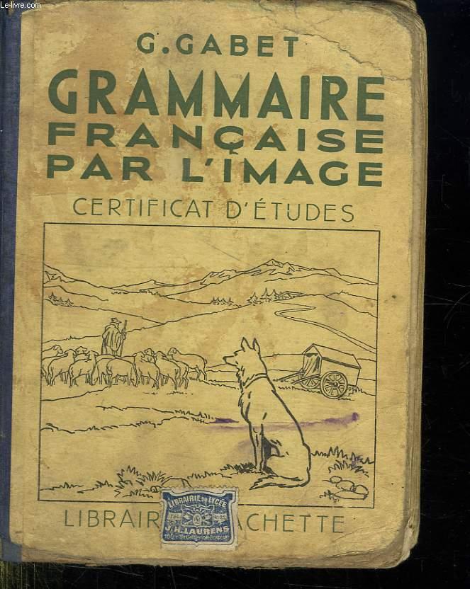GRAMMAIRE FRANCAISE PAR L IMAGE. CERTIFICAT D ETUDES.