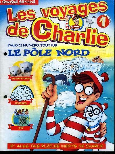 LES VOYAGES DE CHARLIE N° 1. SOMMAIRE: LE POLE NORD, LES OURS POLAIRES, LES IGLOOS, JEUX.