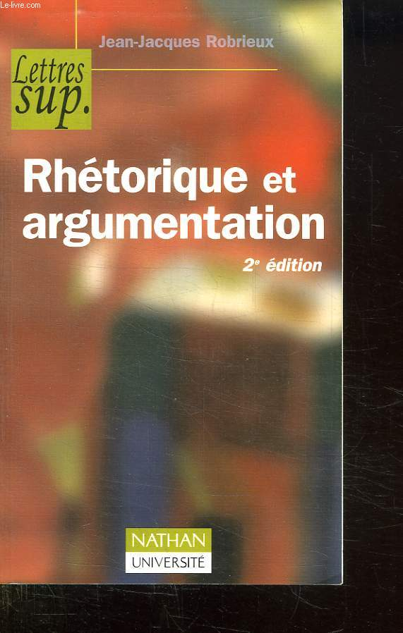 RHETORIQUE ET ARGUMANTATION. LETTRES SUP. 2e EDITION.