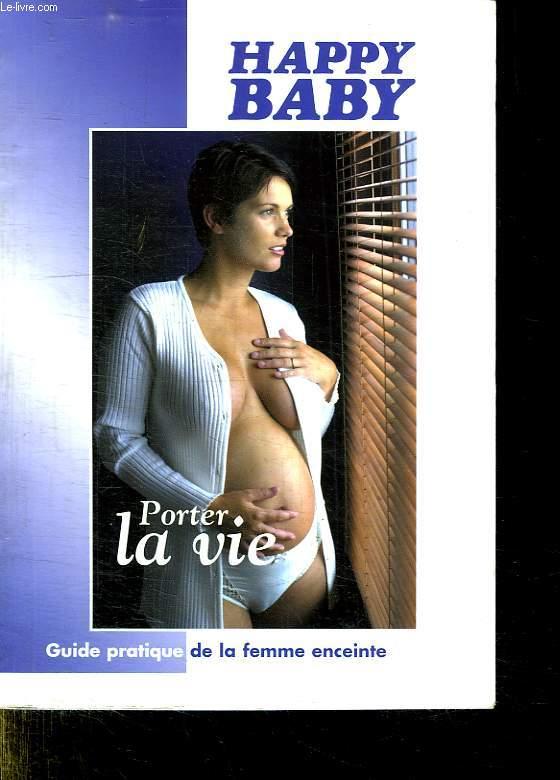 HAPPY BABY. GUIDE PRATIQUE DE LA FEMME ENCEINTE.