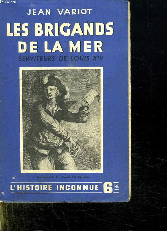 LES BRIGANTS DE LA MER. SERVITEURS DE LOUIS XIV. L HISTOIRE INCONNU 3.
