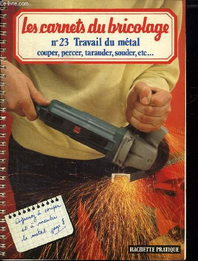 LES CARNETS DU BRICOLAGE N° 23. TRAVAIL DU METAL COUPER, PERCER, TARAUDER, SOUDER, ECT...