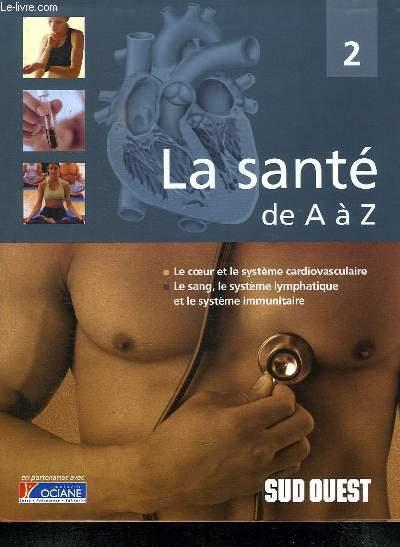 LA SANTE DE A A Z. TOME 2. LE COEUR ET LE SYSTEME CARDIOVASCULAIRE, LE SANG, LE SYSTEME LYMPHATIQUE ET LE SYSTEM IMMUNITAIRE.